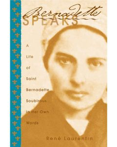 Bernadette Speaks: Life of St Bernadette Soubirous
