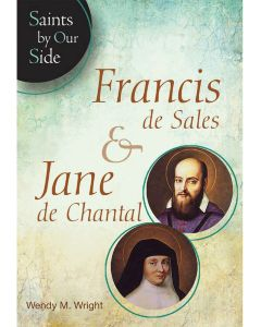 Francis de Sales and Jane Chantal: Saints By Our Sides