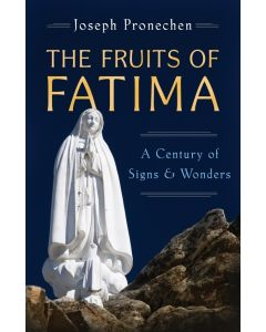 The Fruits of Fatima: A Century of Signs and Wonde